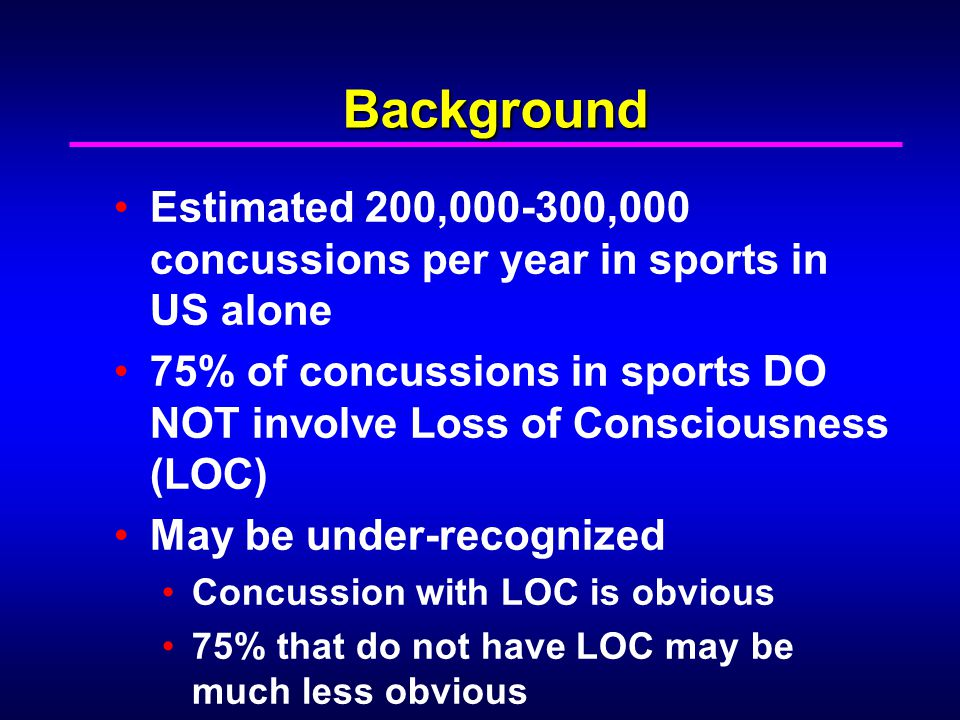 Background Estimated 200,000-300,000 concussions per year in sports in US alone.