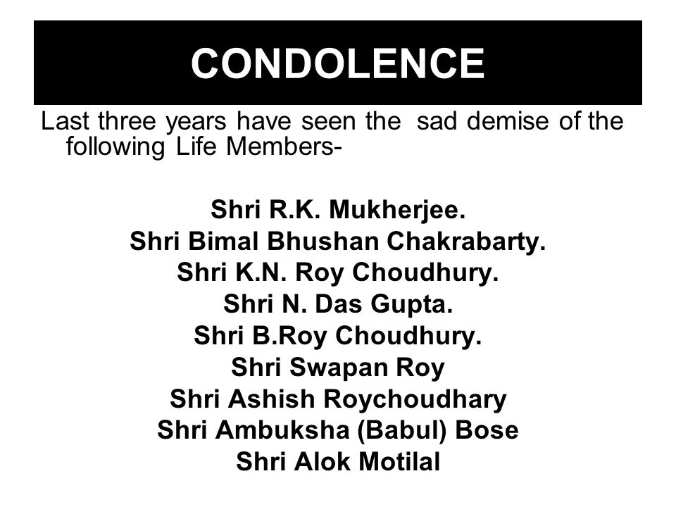 CONDOLENCE Last three years have seen the sad demise of the following Life Members- Shri R.K. Mukherjee.