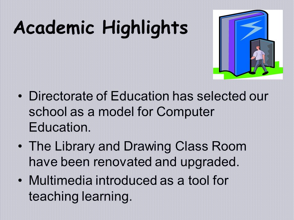 Academic Highlights Directorate of Education has selected our school as a model for Computer Education.
