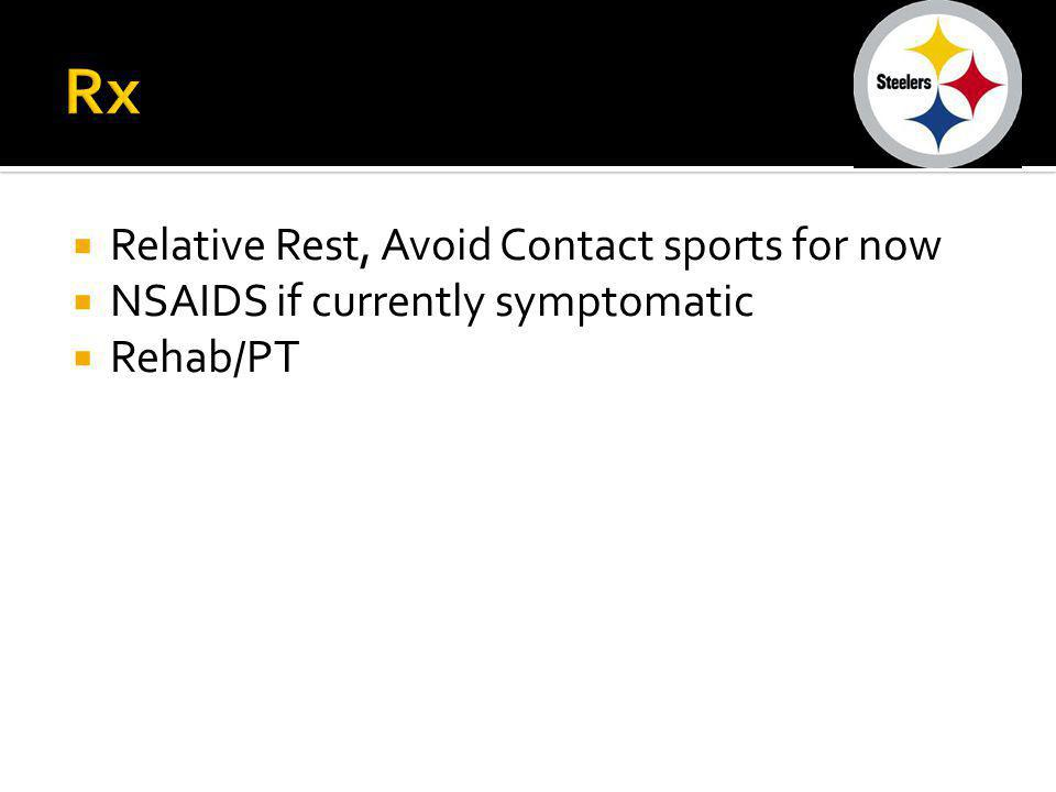 Rx Relative Rest, Avoid Contact sports for now