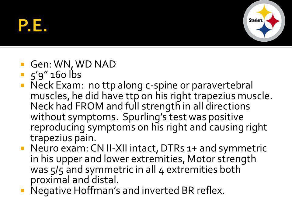 P.E. Gen: WN, WD NAD. 5'9 160 lbs.