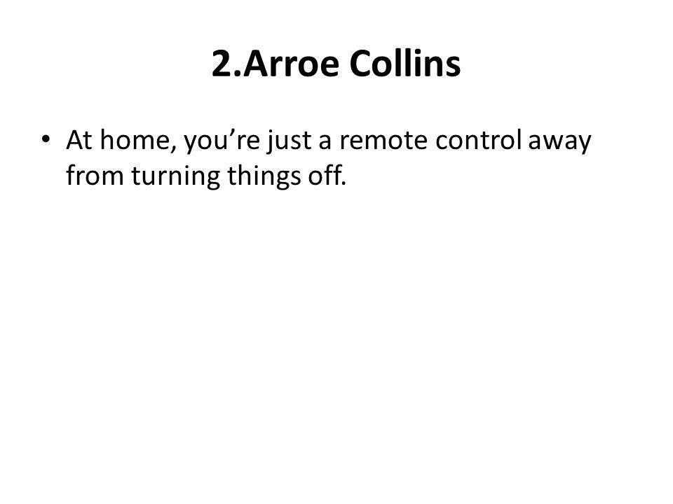 2.Arroe Collins At home, you're just a remote control away from turning things off.