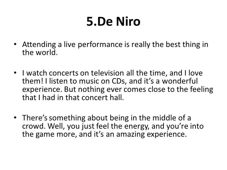 5.De Niro Attending a live performance is really the best thing in the world.