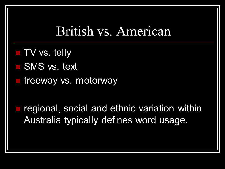 British vs. American TV vs. telly SMS vs. text freeway vs. motorway