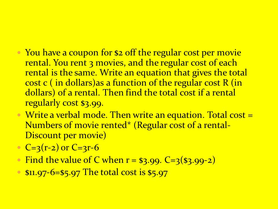 You have a coupon for $2 off the regular cost per movie rental