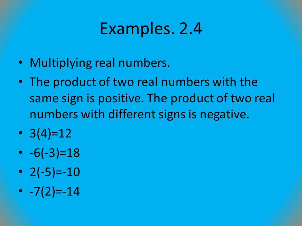 Examples. 2.4 Multiplying real numbers.