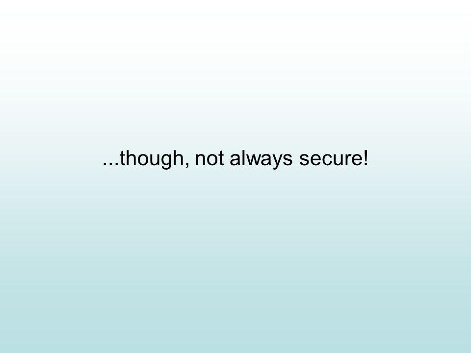 ...though, not always secure!