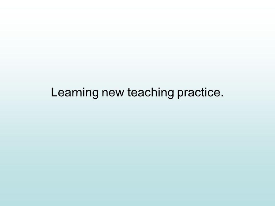 Learning new teaching practice.