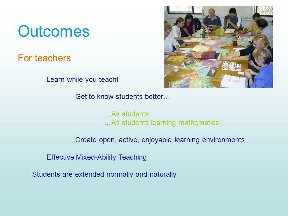 Outcomes For teachers Learn while you teach!