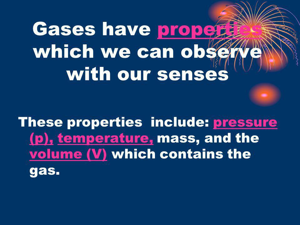 Gases have properties which we can observe with our senses