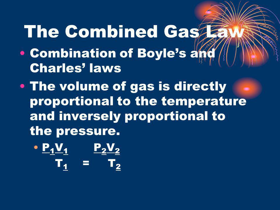 The Combined Gas Law Combination of Boyle's and Charles' laws