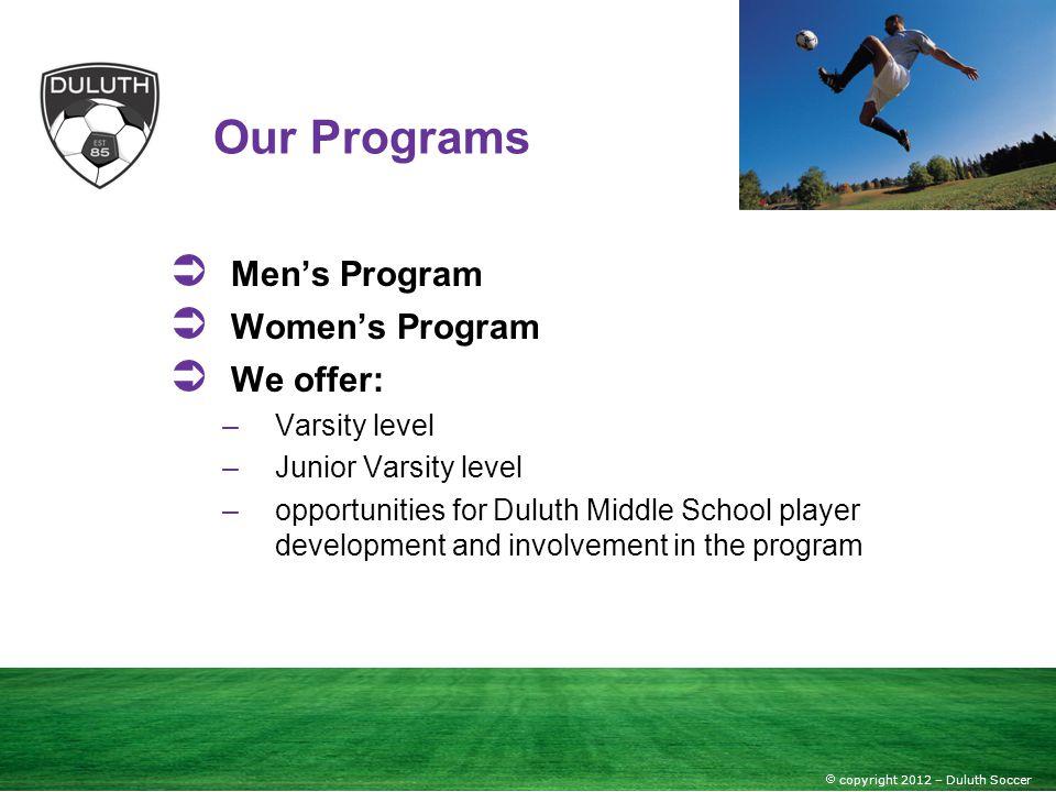 Our Programs Men's Program Women's Program We offer: Varsity level