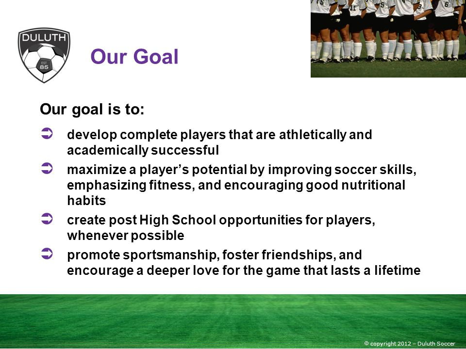 Our Goal Our goal is to: develop complete players that are athletically and academically successful.