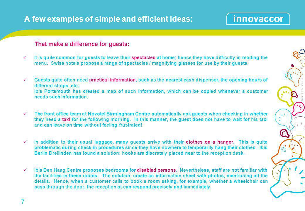 A few examples of simple and efficient ideas: