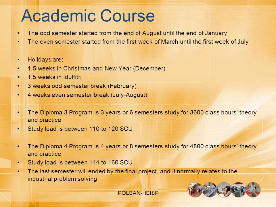 Academic Course The odd semester started from the end of August until the end of January.
