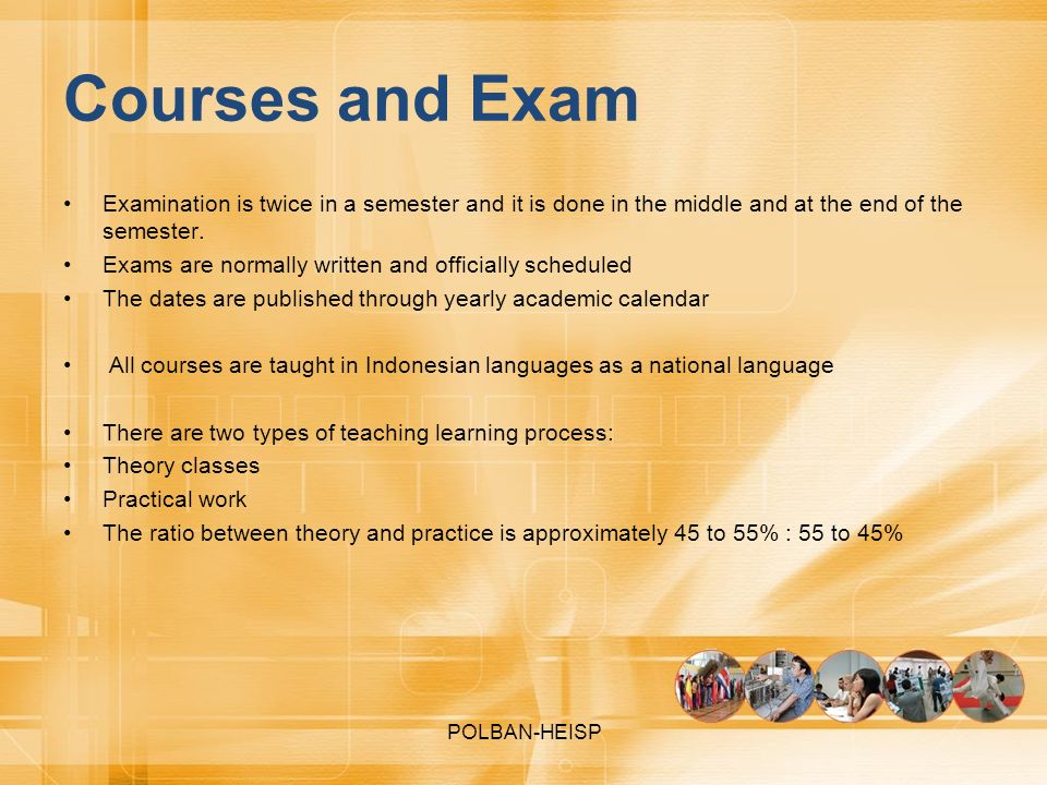 Courses and Exam Examination is twice in a semester and it is done in the middle and at the end of the semester.