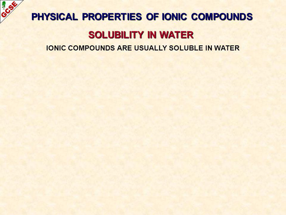 PHYSICAL PROPERTIES OF IONIC COMPOUNDS SOLUBILITY IN WATER