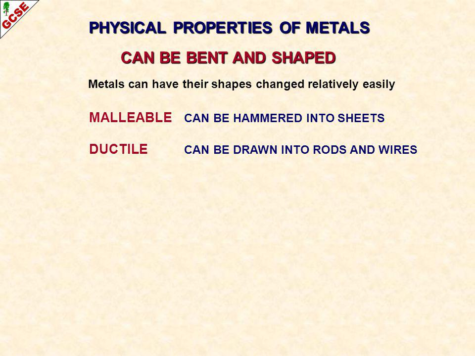 PHYSICAL PROPERTIES OF METALS CAN BE BENT AND SHAPED