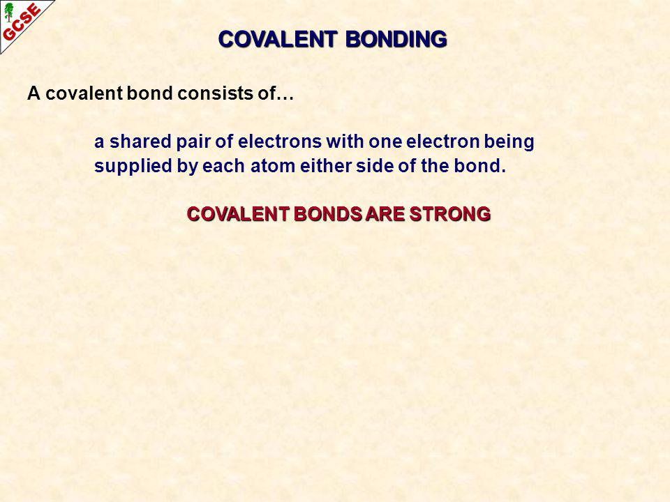 COVALENT BONDS ARE STRONG