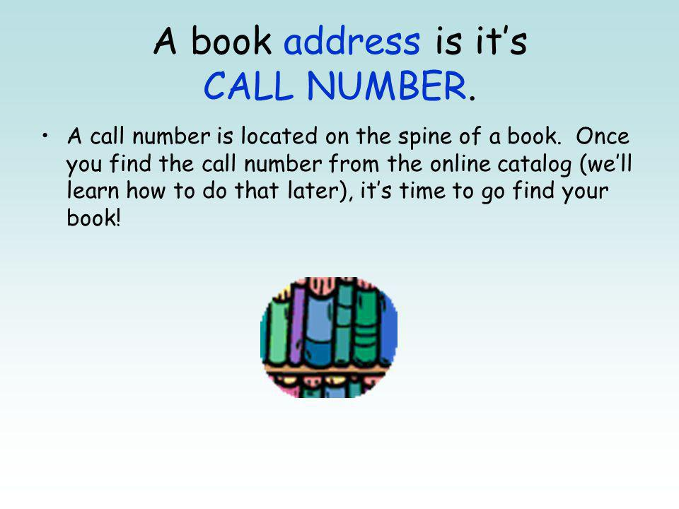 A book address is it's CALL NUMBER.