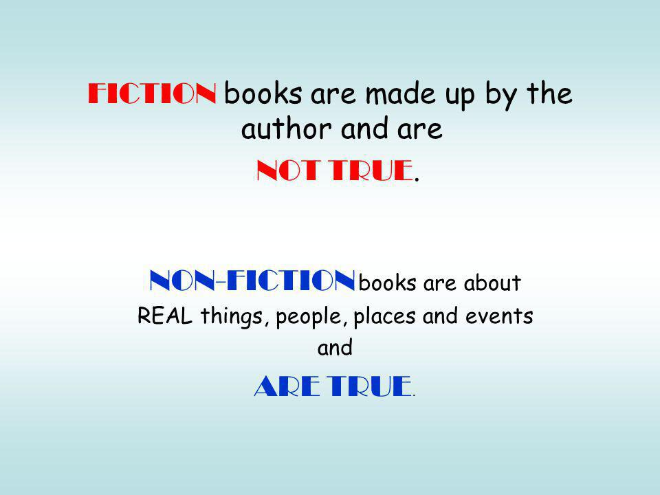 FICTION books are made up by the author and are NOT TRUE.