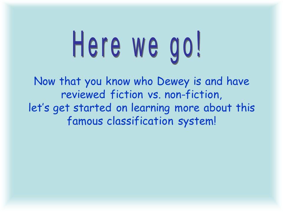 Now that you know who Dewey is and have reviewed fiction vs