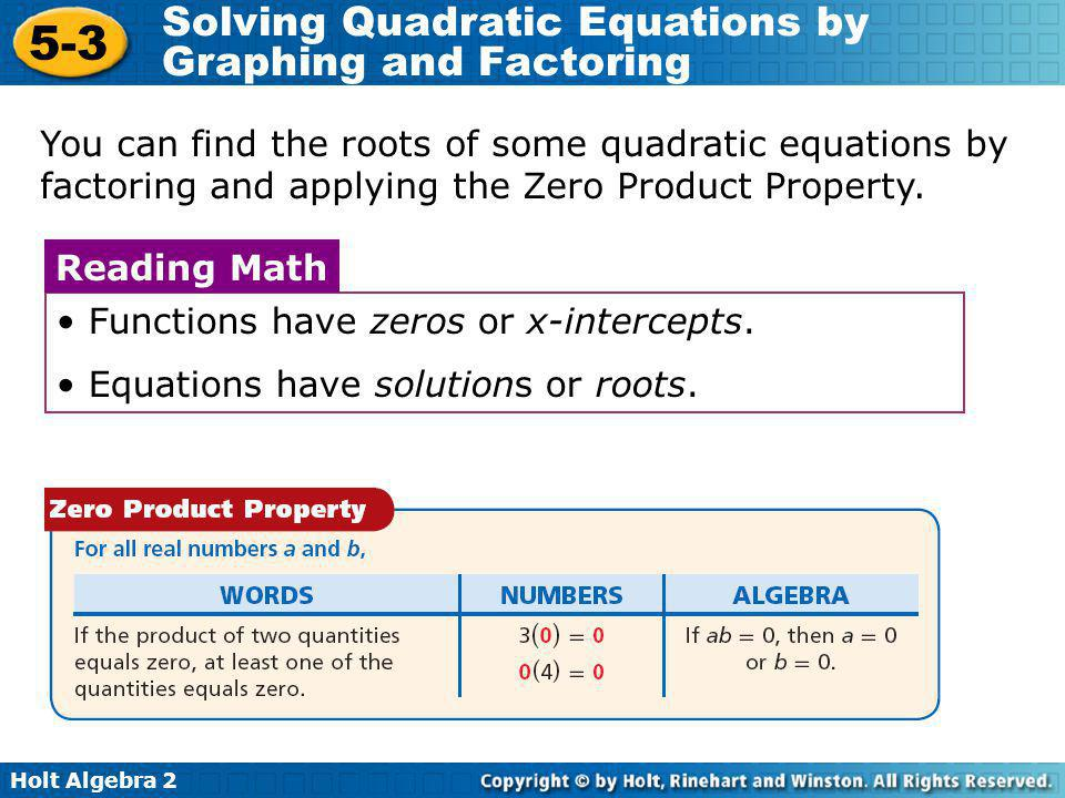 You can find the roots of some quadratic equations by factoring and applying the Zero Product Property.