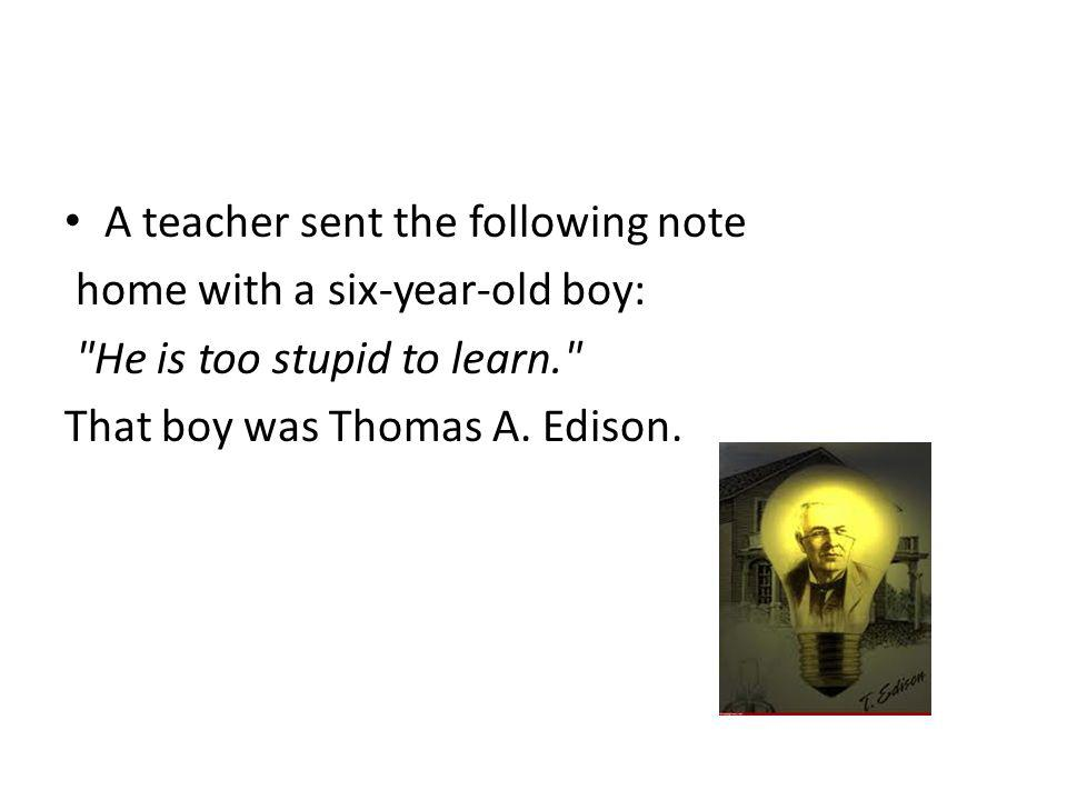A teacher sent the following note home with a six-year-old boy: