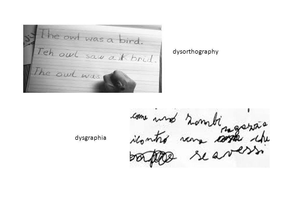 dysorthography dysgraphia EFFECTS OF DYSLEXIA