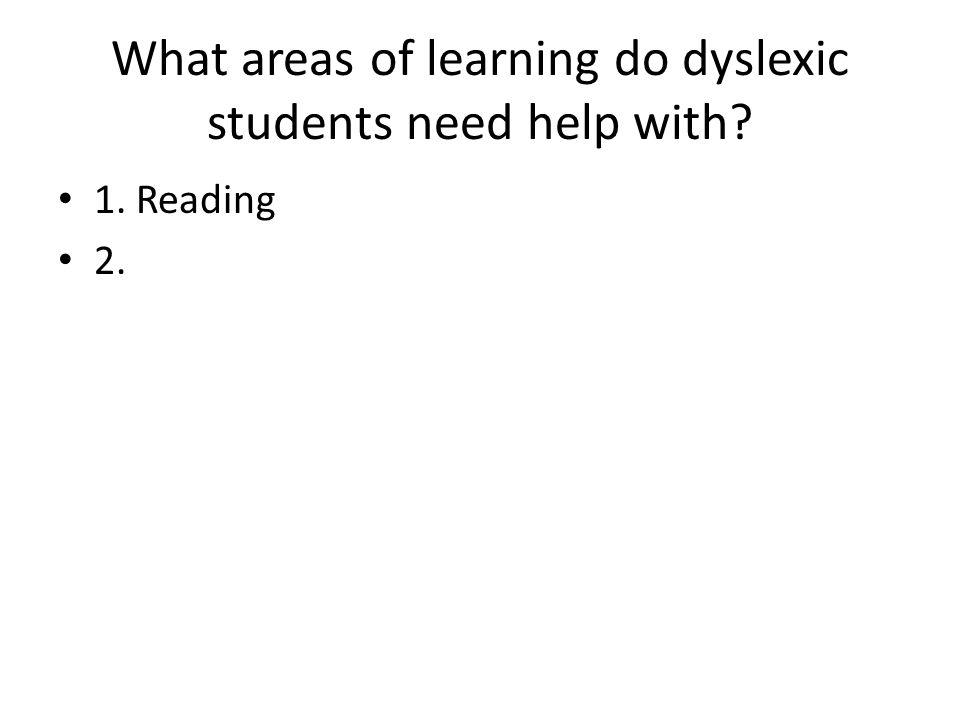 What areas of learning do dyslexic students need help with