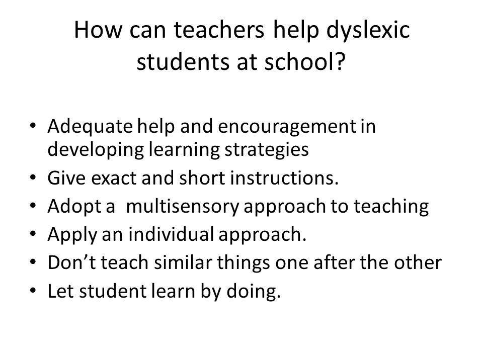 How can teachers help dyslexic students at school