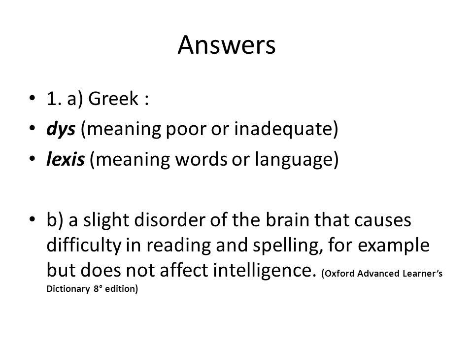 Answers 1. a) Greek : dys (meaning poor or inadequate)