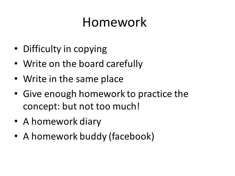 Homework Difficulty in copying Write on the board carefully
