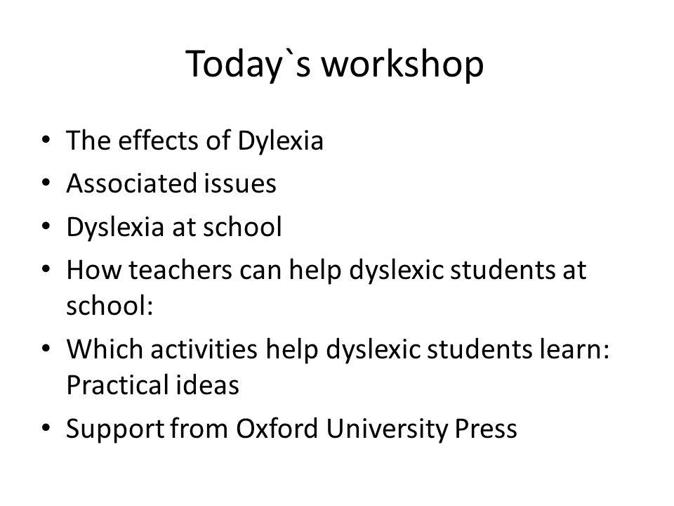 Today`s workshop The effects of Dylexia Associated issues