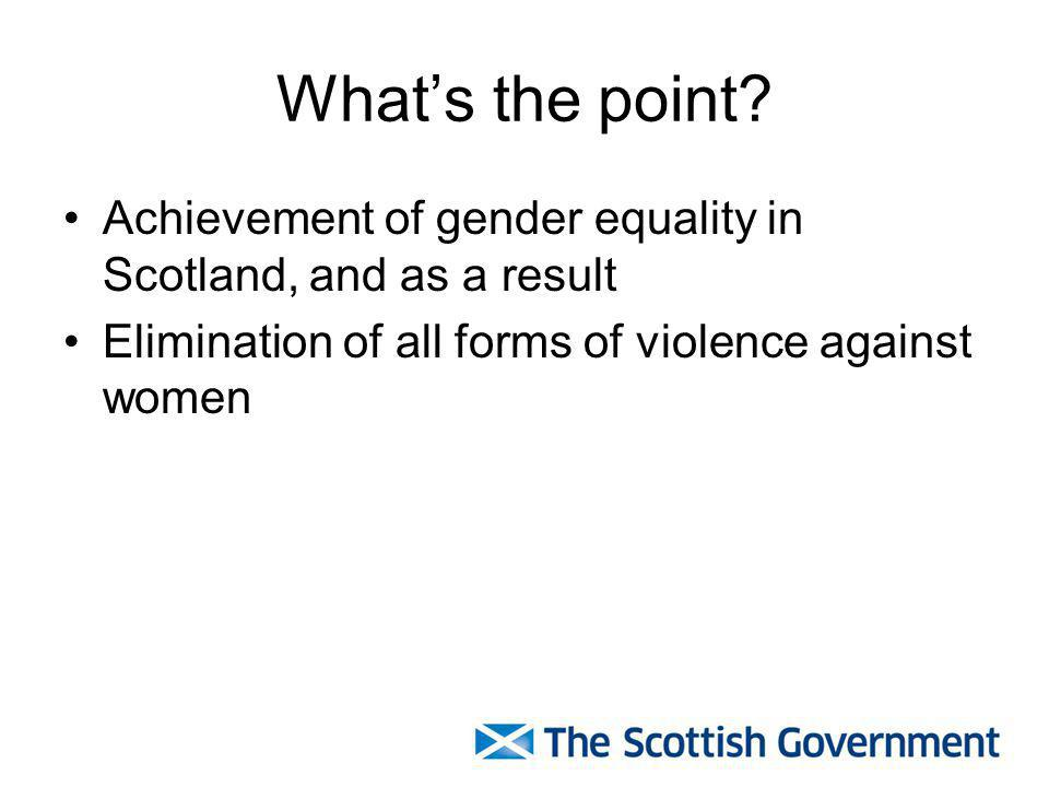 What's the point. Achievement of gender equality in Scotland, and as a result.