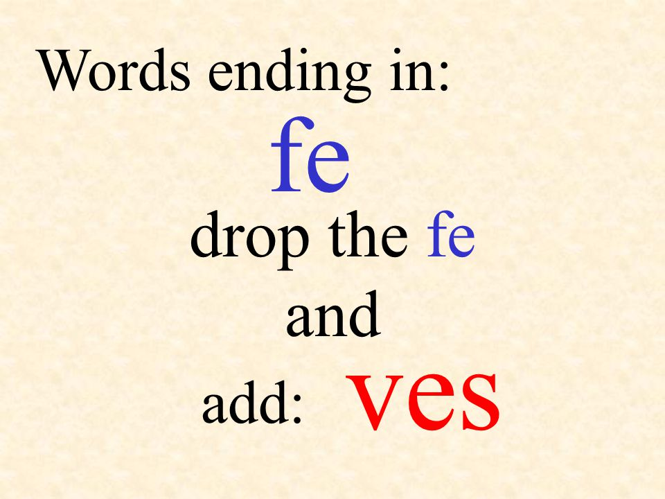 Words ending in: fe drop the fe and ves add:
