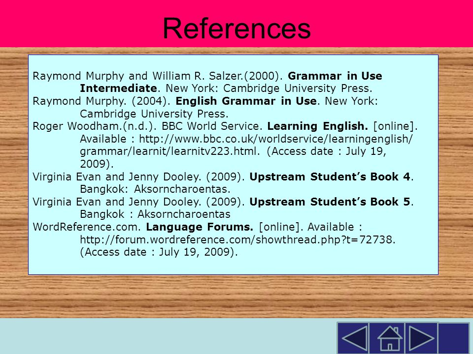 References Raymond Murphy and William R. Salzer.(2000). Grammar in Use. Intermediate. New York: Cambridge University Press.