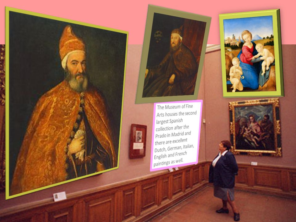 The Museum of Fine Arts houses the second largest Spanish collection after the Prado in Madrid and there are excellent Dutch, German, Italian, English and French paintings as well.