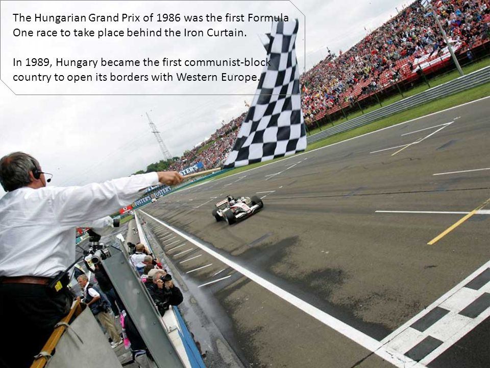 The Hungarian Grand Prix of 1986 was the first Formula One race to take place behind the Iron Curtain.