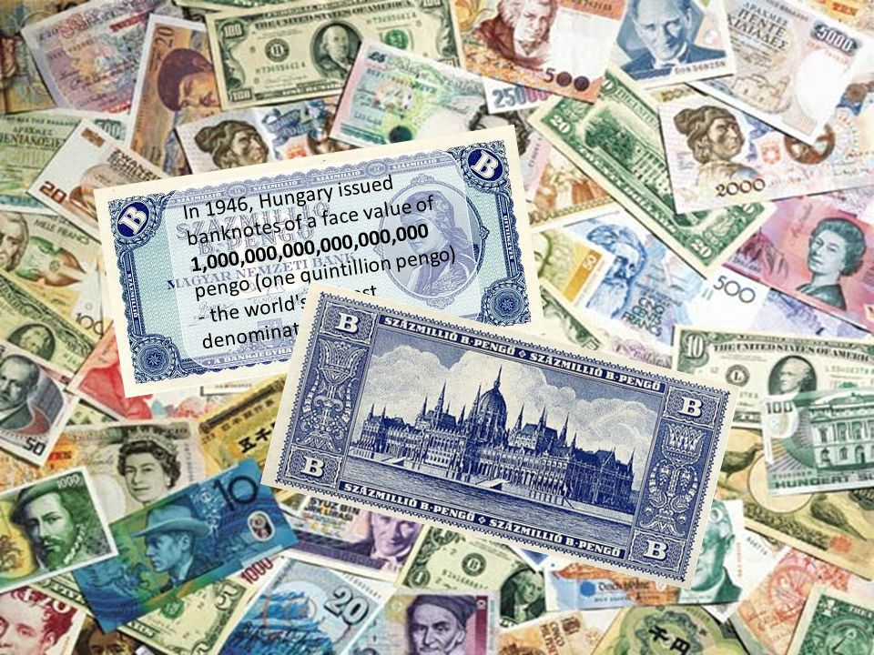 In 1946, Hungary issued banknotes of a face value of 1,000,000,000,000,000,000 pengo (one quintillion pengo) - the world s highest denomination ever.