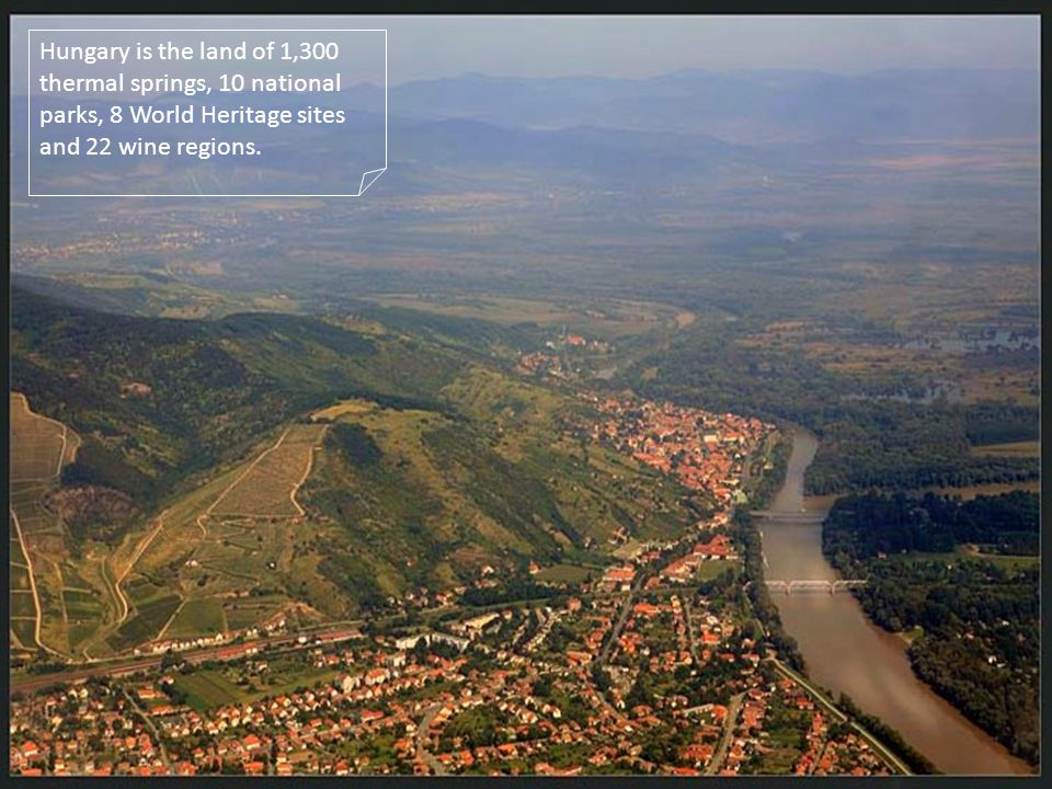 Hungary is the land of 1,300 thermal springs, 10 national parks, 8 World Heritage sites and 22 wine regions.