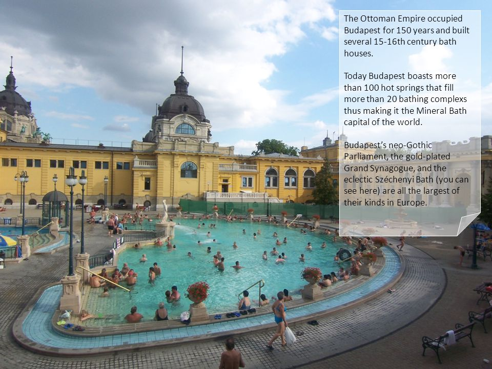 The Ottoman Empire occupied Budapest for 150 years and built several 15-16th century bath houses.