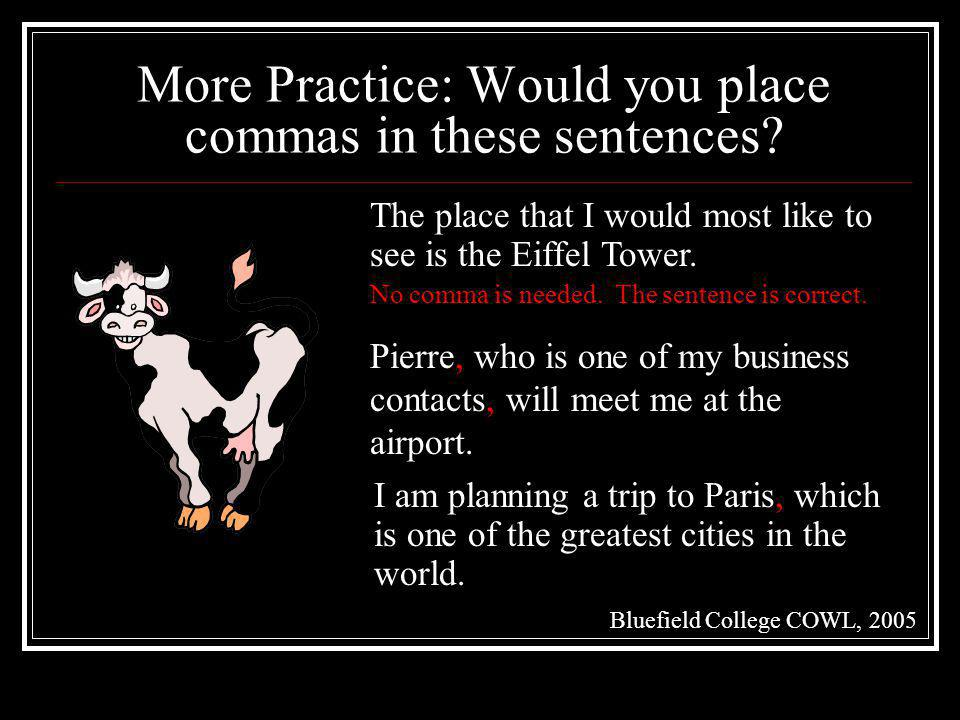 More Practice: Would you place commas in these sentences