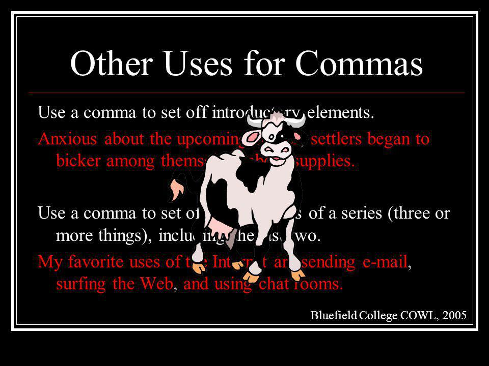 Other Uses for Commas Use a comma to set off introductory elements.