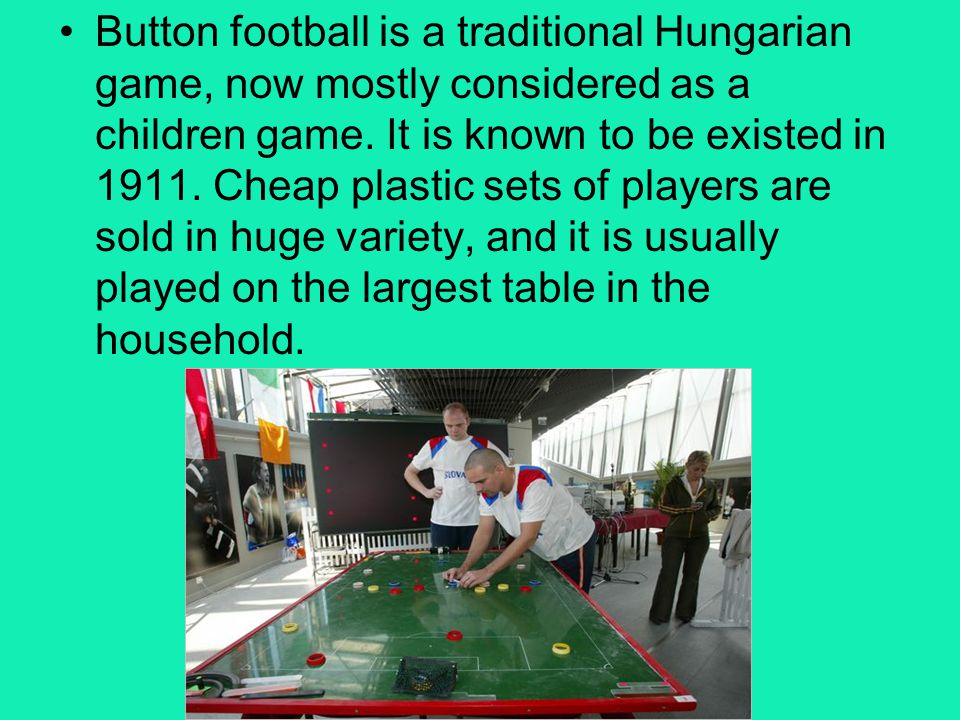 Button football is a traditional Hungarian game, now mostly considered as a children game.
