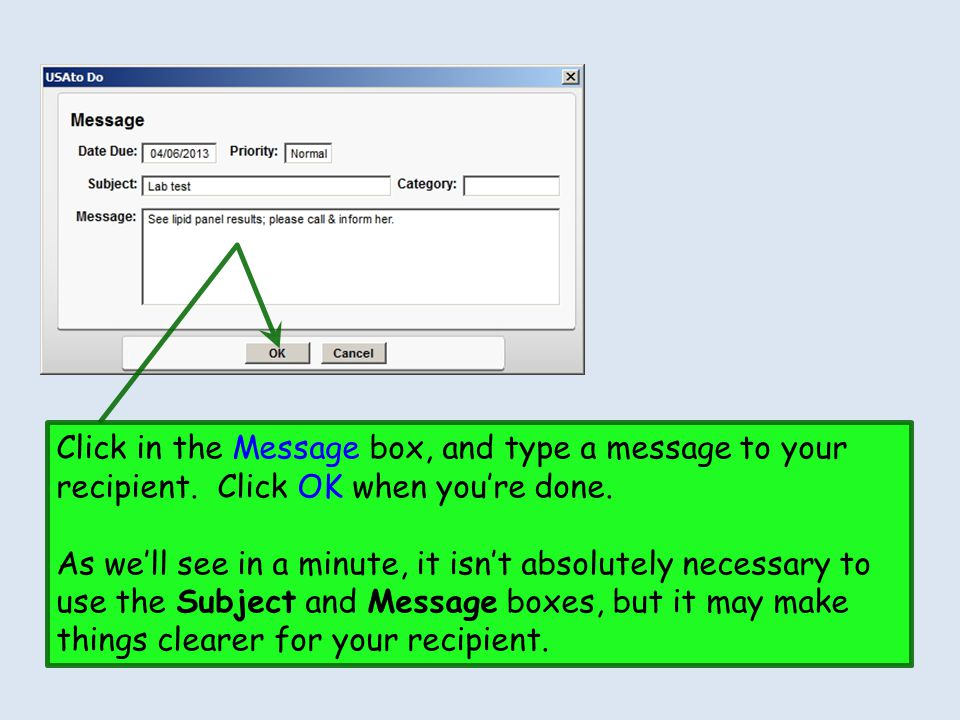 Click in the Message box, and type a message to your recipient