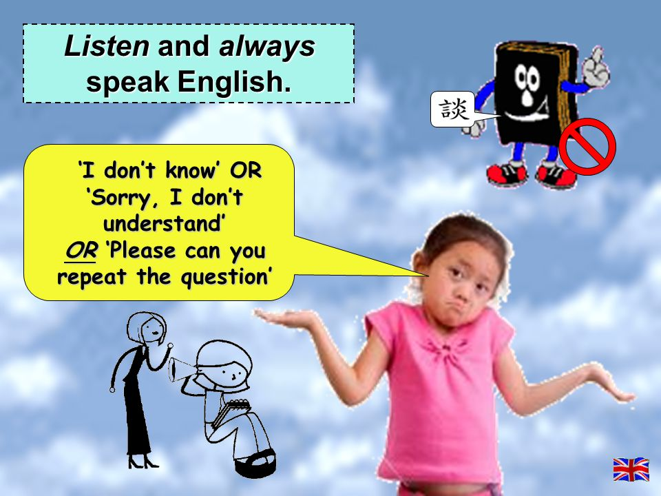 Listen and always speak English.