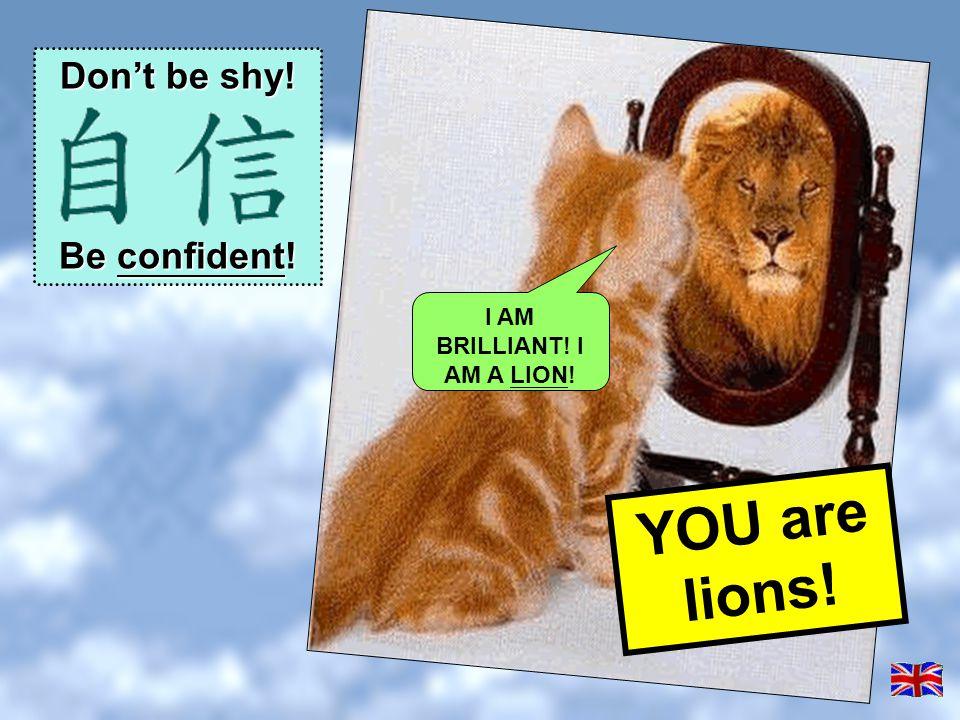 I AM BRILLIANT! I AM A LION!