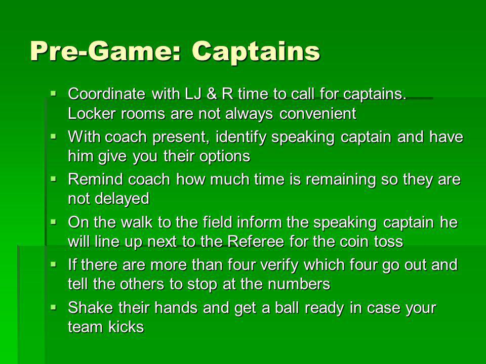 Pre-Game: Captains Coordinate with LJ & R time to call for captains. Locker rooms are not always convenient.