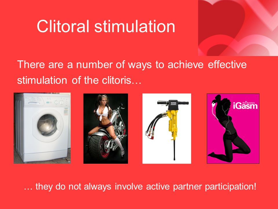 Clitoral stimulation There are a number of ways to achieve effective